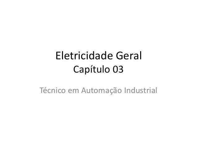 Eletricidade Geral Capítulo 03 Técnico em Automação Industrial
