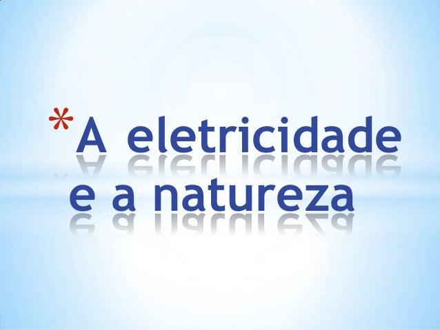 *A  eletricidade e a natureza