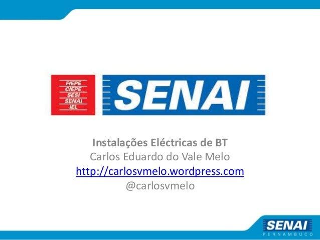 Instalações Eléctricas de BT Carlos Eduardo do Vale Melo http://carlosvmelo.wordpress.com @carlosvmelo
