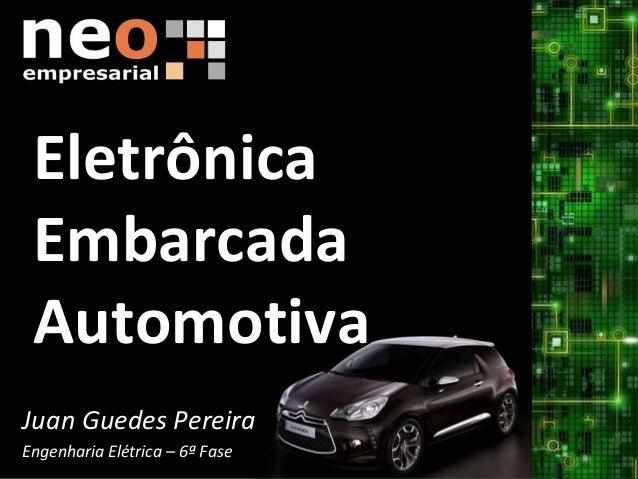 Eletrônica embarcada automotiva Juan Guedes Pereira Juan Guedes Pereira Engenharia Elétrica – 6ª Fase Eletrônica Embarcada...