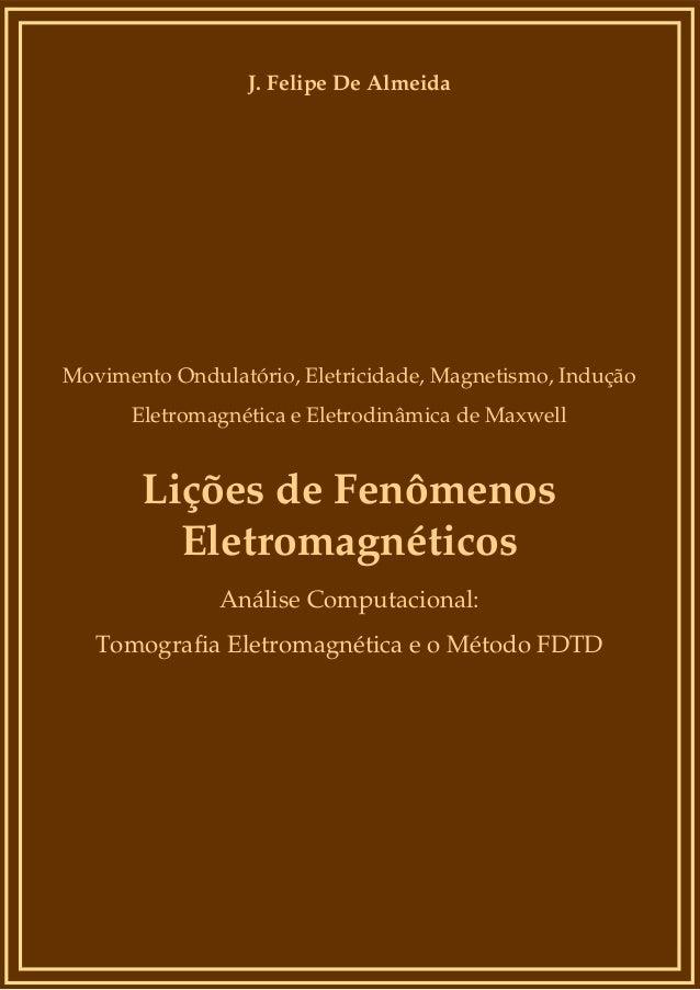 J. Felipe De Almeida  Movimento Ondulatório, Eletricidade, Magnetismo, Indução Eletromagnética e Eletrodinâmica de Maxwell...