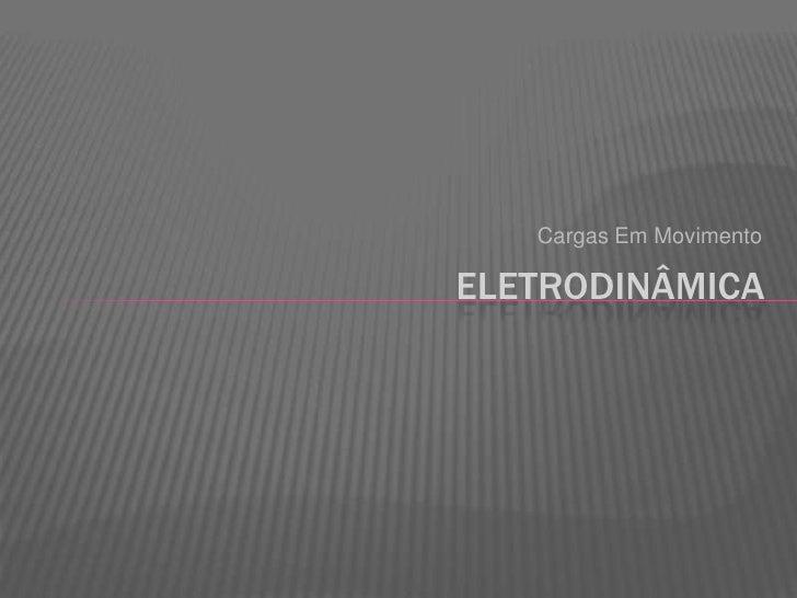 Cargas Em Movimento<br />eletrodinâmica<br />