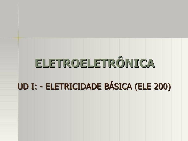ELETROELETRÔNICAUD I: - ELETRICIDADE BÁSICA (ELE 200)