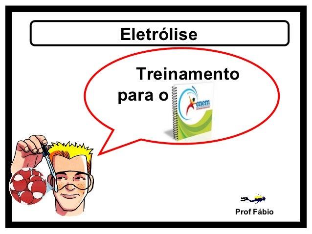 Eletrólise  Treinamentopara o             Prof Fábio