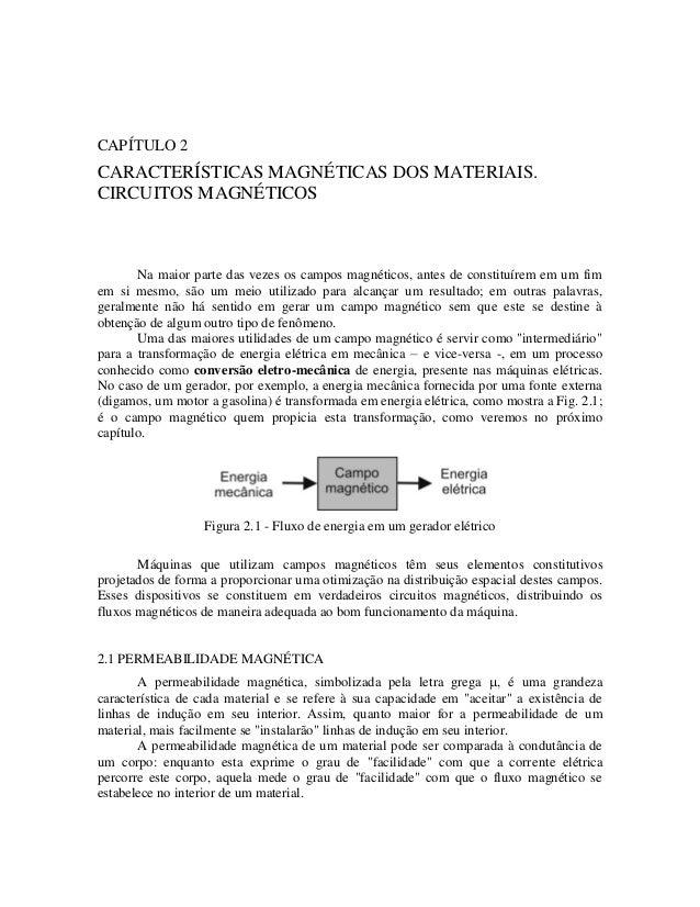 CAPÍTULO 2 CARACTERÍSTICAS MAGNÉTICAS DOS MATERIAIS. CIRCUITOS MAGNÉTICOS Na maior parte das vezes os campos magnéticos, a...
