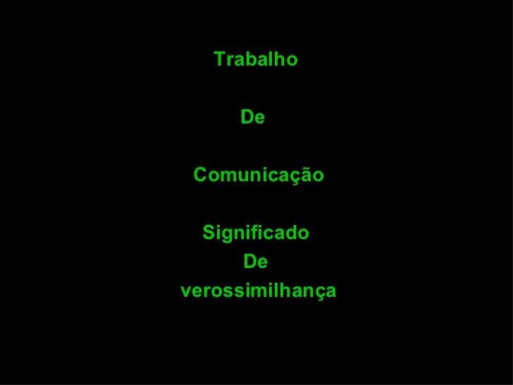 Trabalho  De  Comunicação Significado  De  verossimilhança