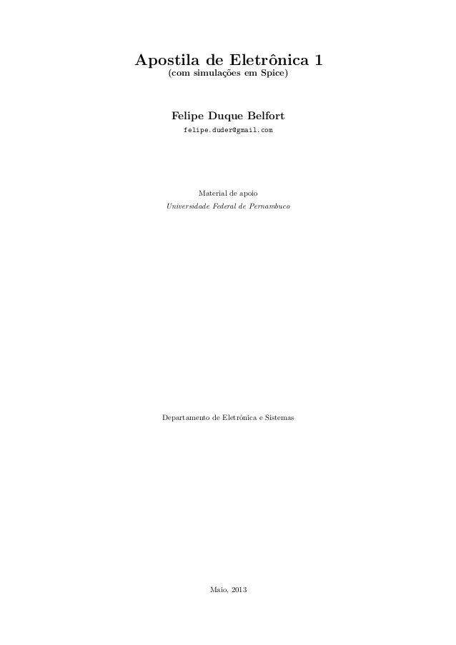 Apostila de Eletrˆonica 1 (com simula¸c˜oes em Spice) Felipe Duque Belfort felipe.duder@gmail.com Material de apoio Univer...