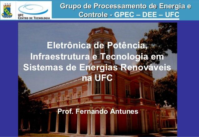 Eletrônica de Potência, Infraestrutura e Tecnologia em Sistemas de Energias Renováveis na UFC Prof. Fernando Antunes Grupo...