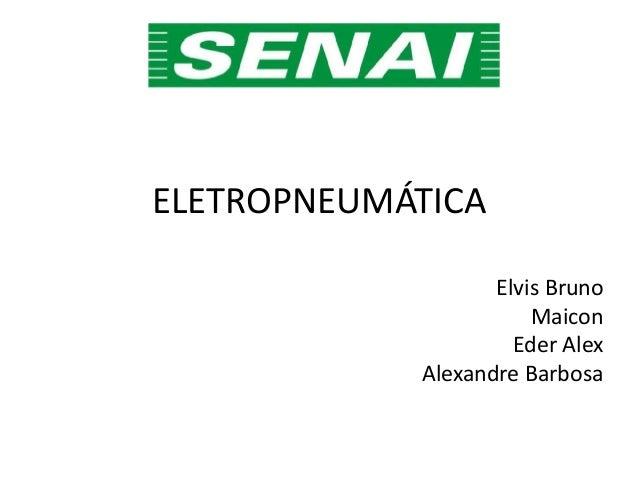 ELETROPNEUMÁTICA Elvis Bruno Maicon Eder Alex Alexandre Barbosa