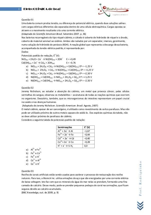 Prof.Rodriguinho 1 EletroQUÍMICA de boa! Questão 01 Uma bateria comum produz tensão, ou diferença de potencial elétrico, q...