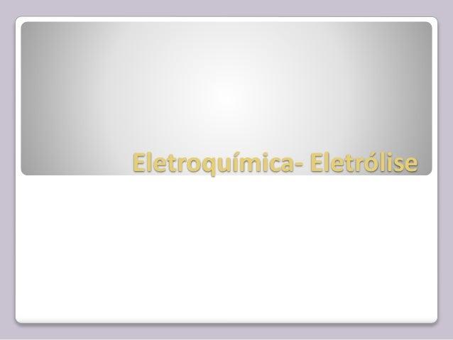 Eletroquímica- Eletrólise