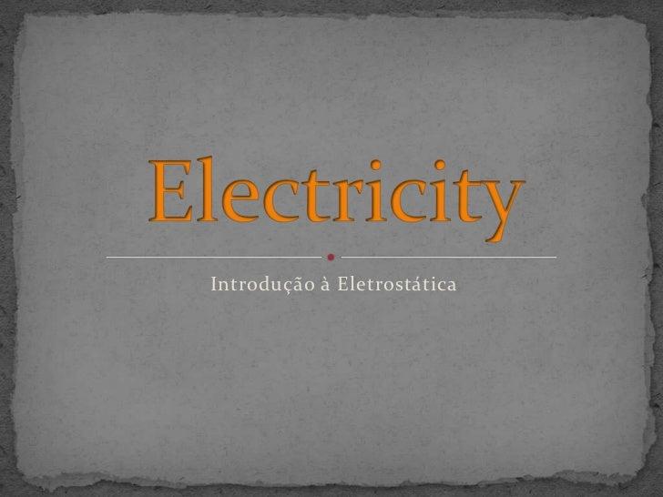 Introdução à Eletrostática<br />Electricity<br />