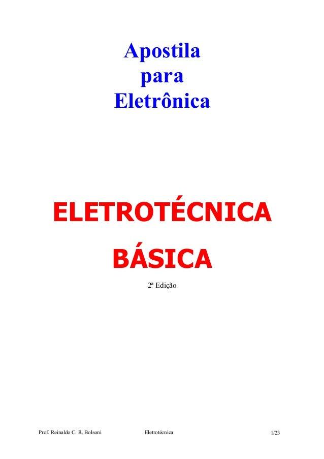 Prof. Reinaldo C. R. Bolsoni Eletrotécnica 1/23 Apostila para Eletrônica ELETROTÉCNICA BÁSICA 2ª Edição