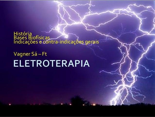 História Bases Biofísicas Indicações e contra-indicações gerais Vagner Sá – Ft