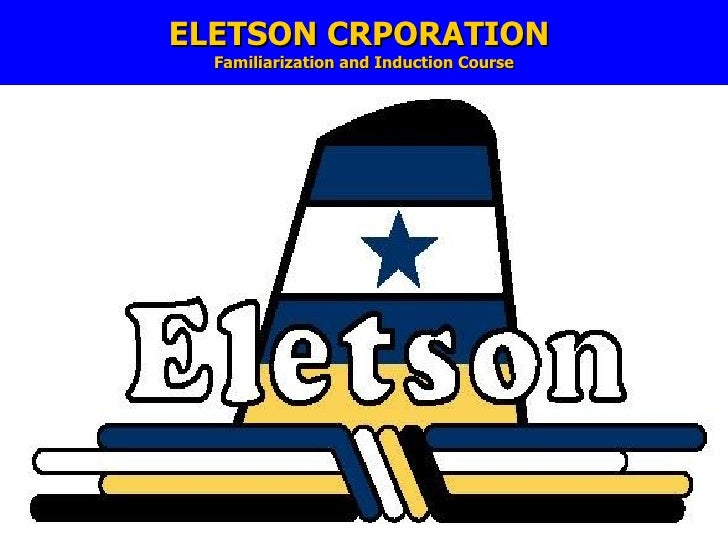 ELETSON CRPORATION  Familiarization and Induction Course