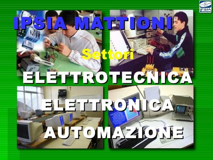 IPSIA MATTIONI ELETTROTECNICA  ELETTRONICA  AUTOMAZIONE Settori