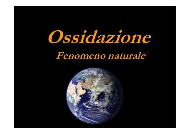 Ossidazione Fenomeno naturale