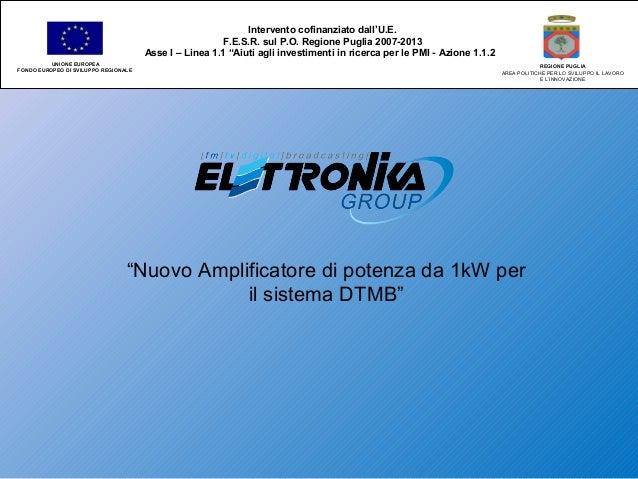"""""""Nuovo Amplificatore di potenza da 1kW per il sistema DTMB"""" Intervento cofinanziato dall'U.E. F.E.S.R. sul P.O. Regione Pu..."""