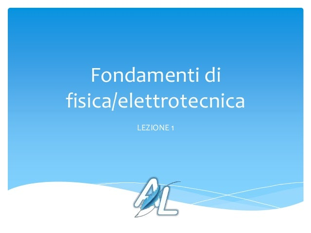 Fondamenti di fisica/elettrotecnica LEZIONE 1