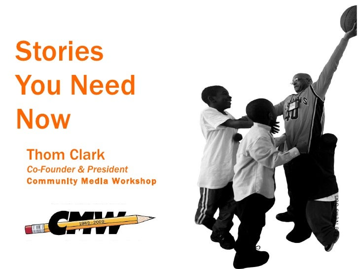 Stories  You Need Now The News Sun Thom Clark Co-Founder & President Community Media Workshop