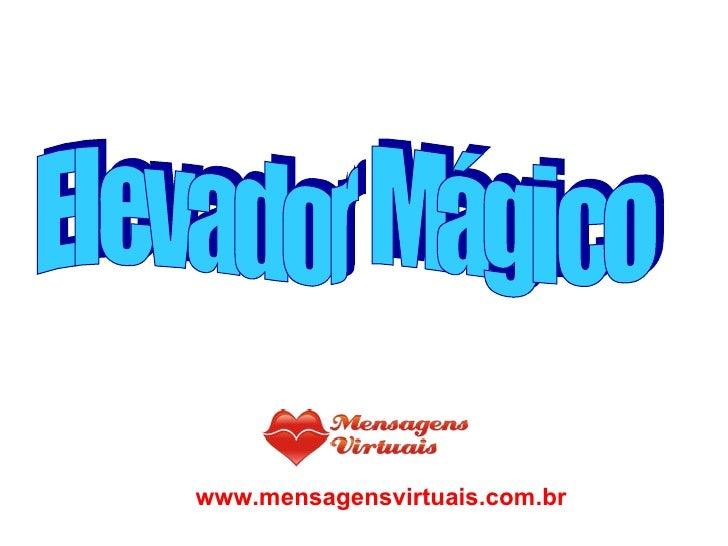 Elevador Mágico www.mensagensvirtuais.com.br