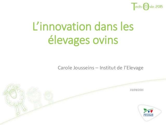 L'innovation dans les élevages ovins Carole Jousseins – Institut de l'Elevage 03/09/2015