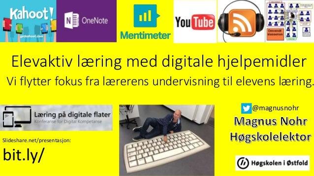 Elevaktiv læring med digitale hjelpemidler Vi flytter fokus fra lærerens undervisning til elevens læring. Slideshare.net/p...