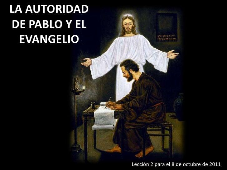 LA AUTORIDAD DE PABLO Y EL EVANGELIO<br />Lección 2 para el 8 de octubre de 2011<br />