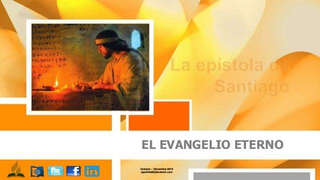EL EVANGELIO ETERNO Octubre – Diciembre 2014 apadilla88@hotmail.com
