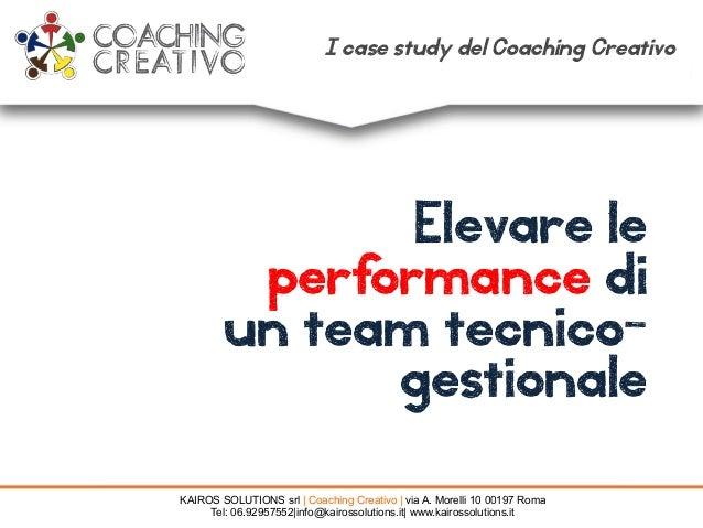 Elevare le performance di un team tecnico- gestionale KAIROS SOLUTIONS srl | Coaching Creativo | via A. Morelli 10 00197 R...