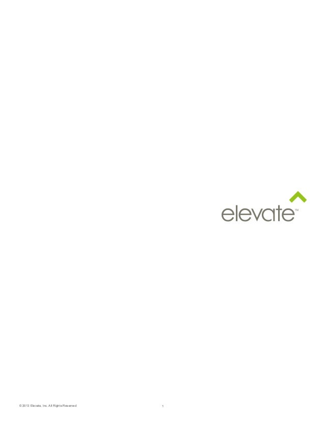 © 2013 Elevate, Inc. All Rights Reserved  1