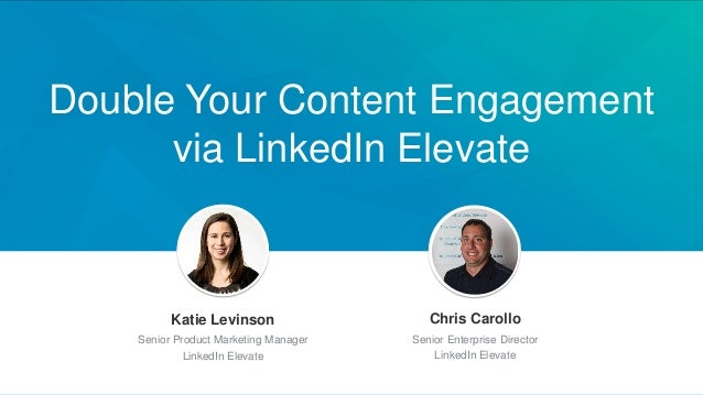 Double Your Content Engagement via LinkedIn Elevate Jeff Weiner Chief Executive Officer Katie Levinson Senior Product Mark...