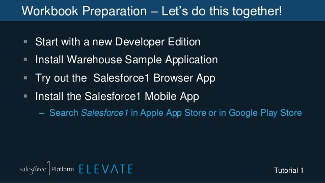 Workbook Preparation – Let's do this together!  Start with a new Developer Edition  Install Warehouse Sample Application...