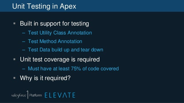 Unit Testing in Apex  Built in support for testing – Test Utility Class Annotation – Test Method Annotation – Test Data b...