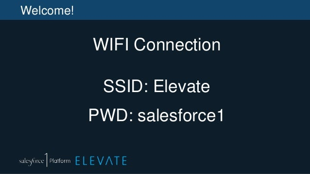 Welcome! WIFI Connection SSID: Elevate PWD: salesforce1