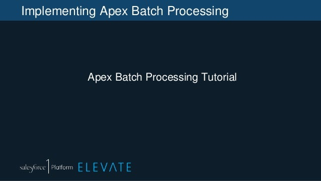 Implementing Apex Batch Processing Apex Batch Processing Tutorial
