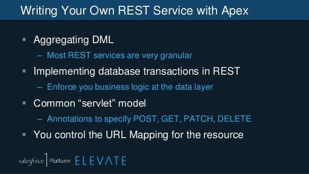 Writing Your Own REST Service with Apex  Aggregating DML – Most REST services are very granular  Implementing database t...