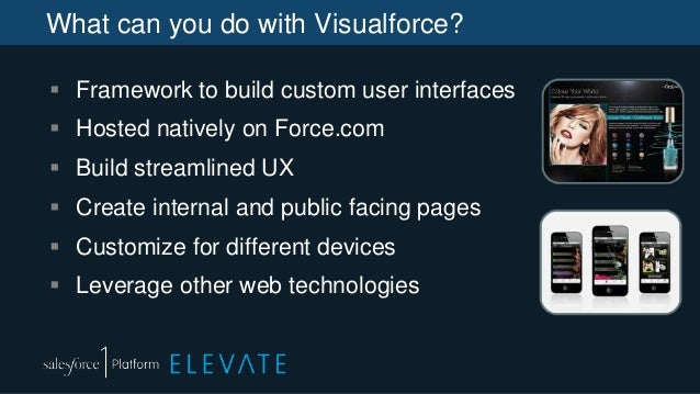 What can you do with Visualforce?  Framework to build custom user interfaces  Hosted natively on Force.com  Build strea...