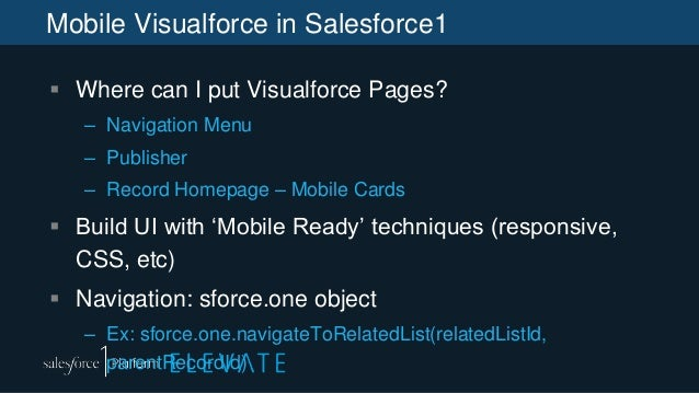 Mobile Visualforce in Salesforce1  Where can I put Visualforce Pages? – Navigation Menu – Publisher – Record Homepage – M...