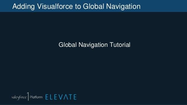 Adding Visualforce to Global Navigation Global Navigation Tutorial