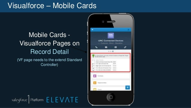 Visualforce – Mobile Cards Mobile Cards - Visualforce Pages on Record Detail (VF page needs to the extend Standard Control...