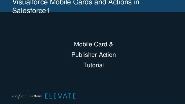 Visualforce Mobile Cards and Actions in Salesforce1 Mobile Card & Publisher Action Tutorial