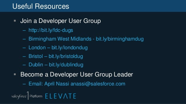 Useful Resources  Join a Developer User Group – http://bit.ly/fdc-dugs – Birmingham West Midlands - bit.ly/birminghamdug ...