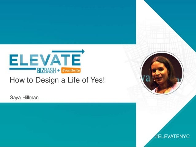 How to Design a Life of Yes! Saya Hillman #ELEVATENYC