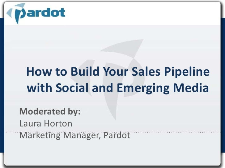 How to Build Your Sales Pipeline with Social and Emerging Media<br />Moderated by: <br />Laura Horton <br />Marketing Mana...