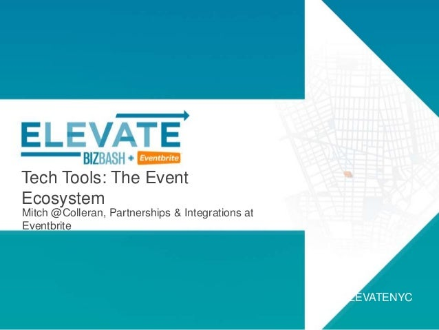 Tech Tools: The Event Ecosystem Mitch @Colleran, Partnerships & Integrations at Eventbrite #ELEVATENYC