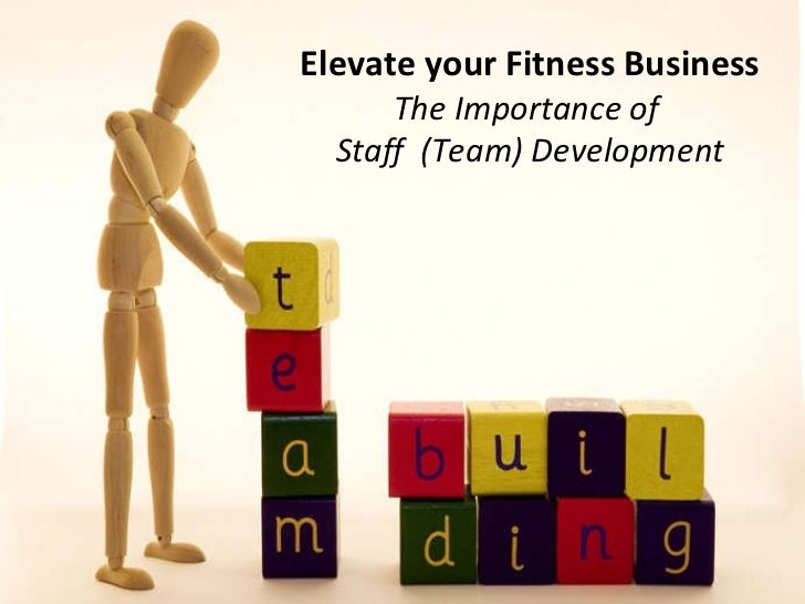 Elevate your Fitness Business The Importance of  Staff  (Team) Development