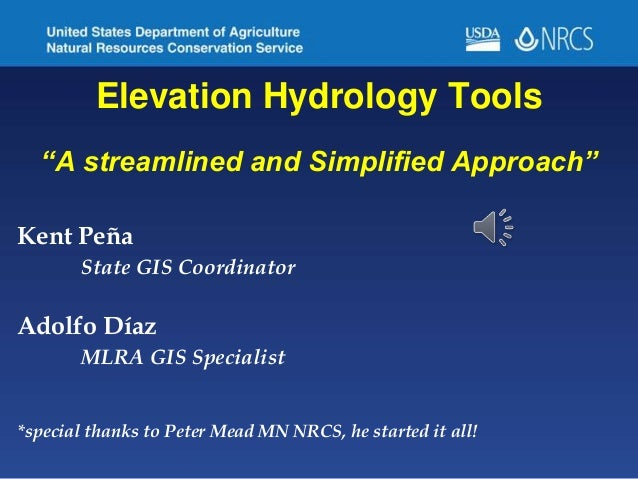 """Elevation Hydrology Tools """"A streamlined and Simplified Approach"""" Kent Peña State GIS Coordinator Adolfo Díaz MLRA GIS Spe..."""