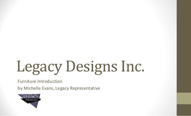 Legacy Designs Inc.Furniture Introductionby Michelle Evans, Legacy Representative