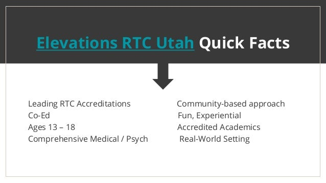 DONEC PLACERAT SEM Elevations RTC Utah Quick Facts Leading RTC Accreditations Community-based approach Co-Ed Fun, Experien...